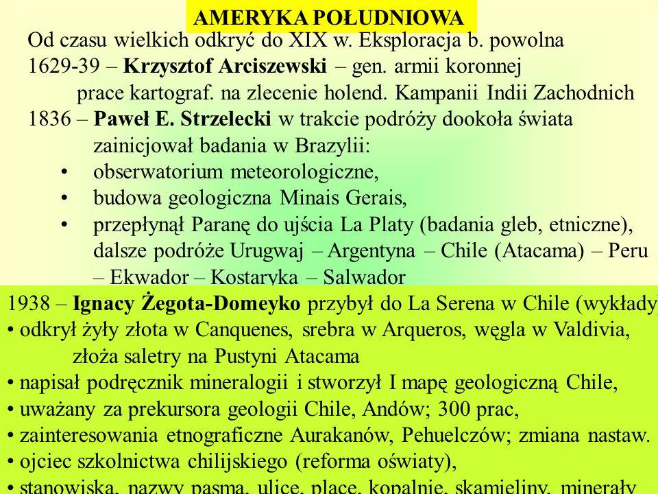 AMERYKA POŁUDNIOWA Od czasu wielkich odkryć do XIX w. Eksploracja b. powolna. 1629-39 – Krzysztof Arciszewski – gen. armii koronnej.