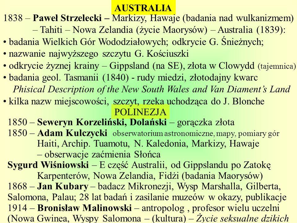 AUSTRALIA 1838 – Paweł Strzelecki – Markizy, Hawaje (badania nad wulkanizmem) – Tahiti – Nowa Zelandia (życie Maorysów) – Australia (1839):