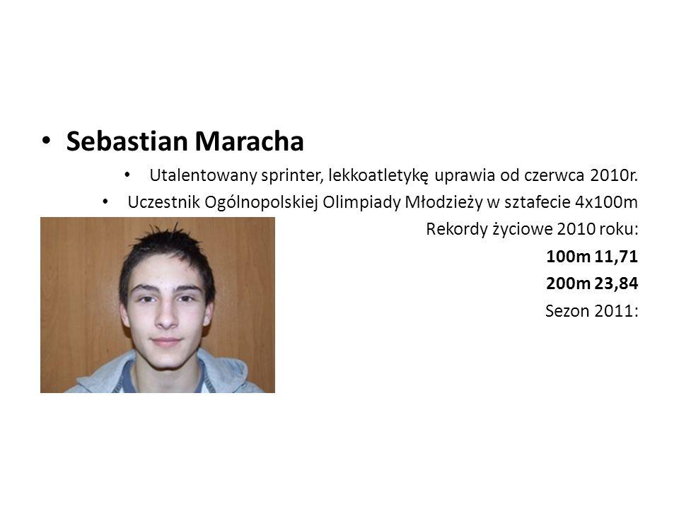 Sebastian MarachaUtalentowany sprinter, lekkoatletykę uprawia od czerwca 2010r. Uczestnik Ogólnopolskiej Olimpiady Młodzieży w sztafecie 4x100m.