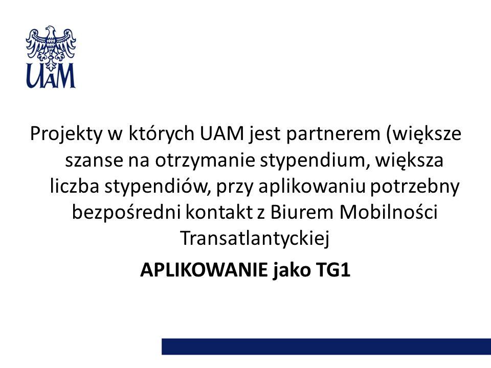 Projekty w których UAM jest partnerem (większe szanse na otrzymanie stypendium, większa liczba stypendiów, przy aplikowaniu potrzebny bezpośredni kontakt z Biurem Mobilności Transatlantyckiej APLIKOWANIE jako TG1