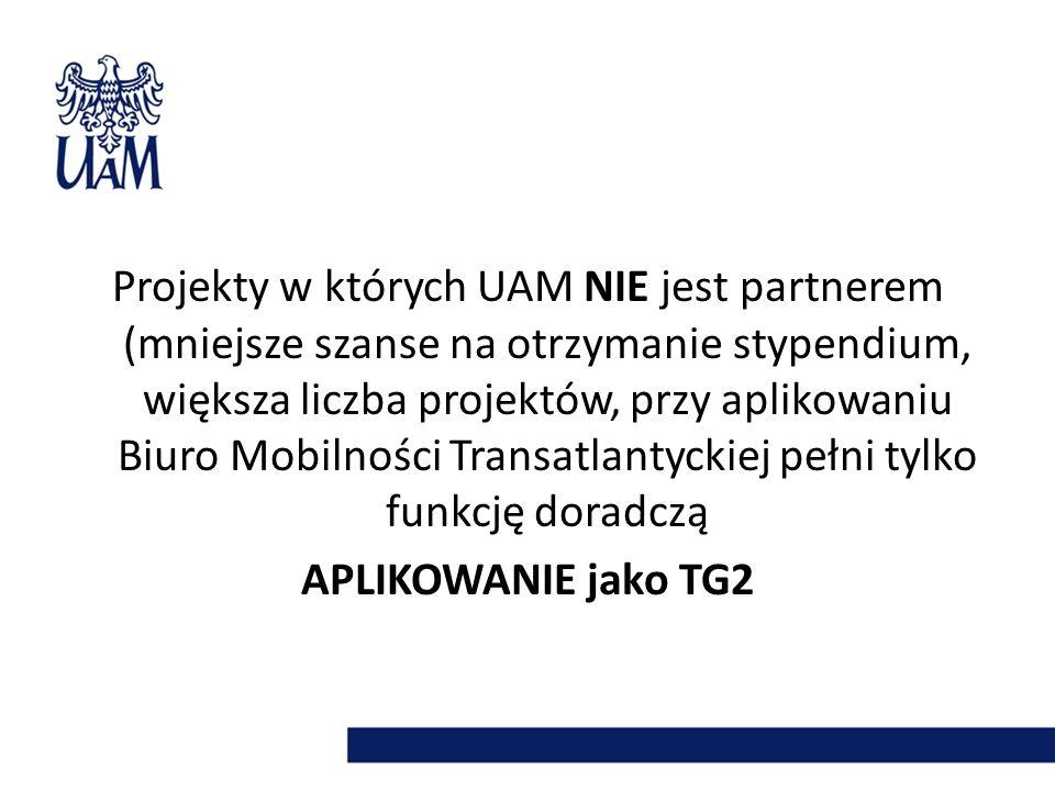 Projekty w których UAM NIE jest partnerem (mniejsze szanse na otrzymanie stypendium, większa liczba projektów, przy aplikowaniu Biuro Mobilności Transatlantyckiej pełni tylko funkcję doradczą APLIKOWANIE jako TG2