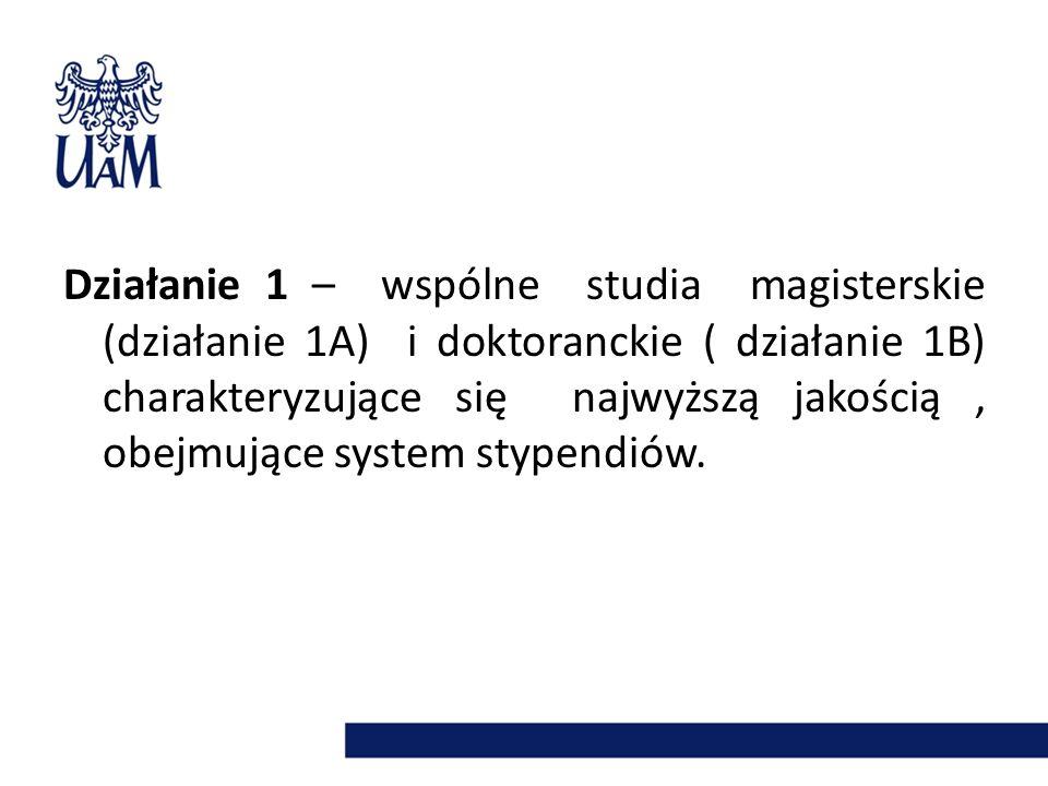 Działanie 1 – wspólne studia magisterskie (działanie 1A) i doktoranckie ( działanie 1B) charakteryzujące się najwyższą jakością , obejmujące system stypendiów.
