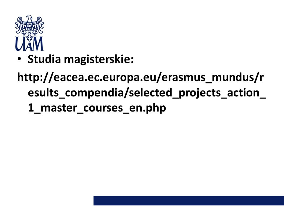 Studia magisterskie:http://eacea.ec.europa.eu/erasmus_mundus/results_compendia/selected_projects_action_1_master_courses_en.php.