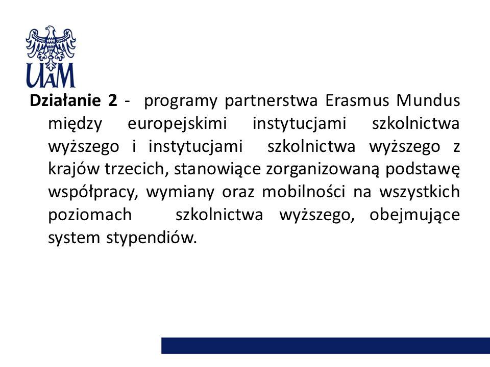 Działanie 2 - programy partnerstwa Erasmus Mundus między europejskimi instytucjami szkolnictwa wyższego i instytucjami szkolnictwa wyższego z krajów trzecich, stanowiące zorganizowaną podstawę współpracy, wymiany oraz mobilności na wszystkich poziomach szkolnictwa wyższego, obejmujące system stypendiów.