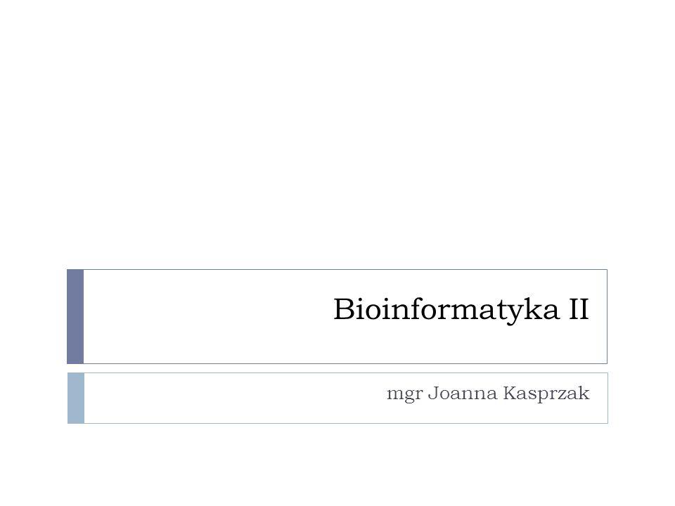 Bioinformatyka II mgr Joanna Kasprzak