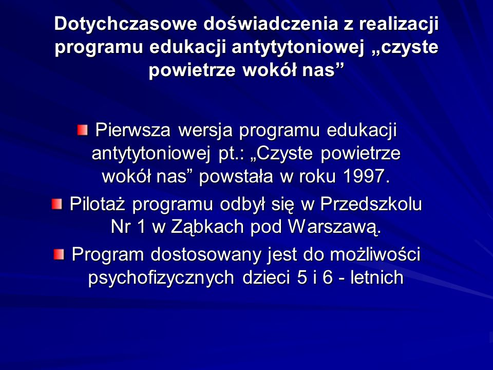 Pilotaż programu odbył się w Przedszkolu Nr 1 w Ząbkach pod Warszawą.