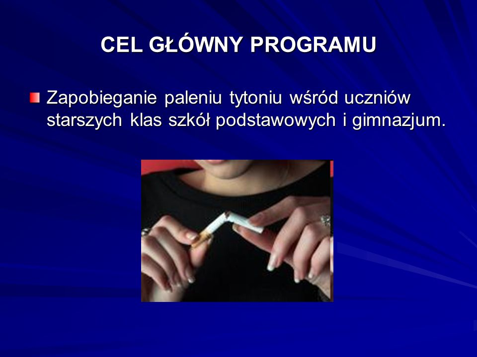 CEL GŁÓWNY PROGRAMUZapobieganie paleniu tytoniu wśród uczniów starszych klas szkół podstawowych i gimnazjum.