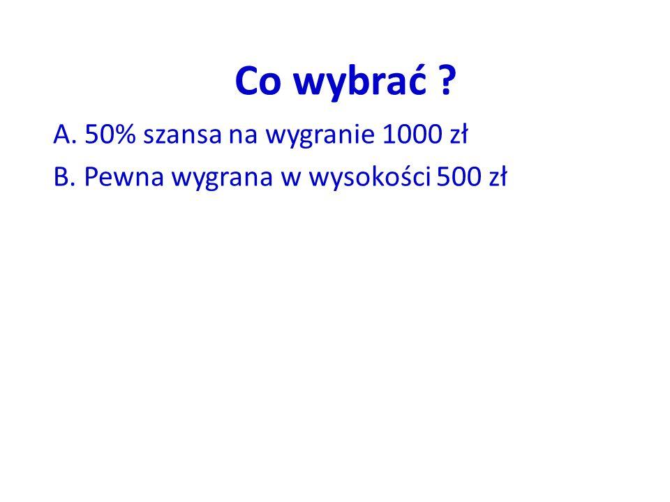 Co wybrać A. 50% szansa na wygranie 1000 zł