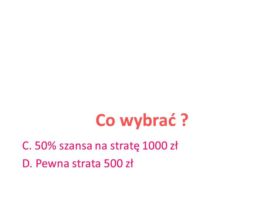 Co wybrać Co wybrać A. 50% szansa na wygranie 1000 zł