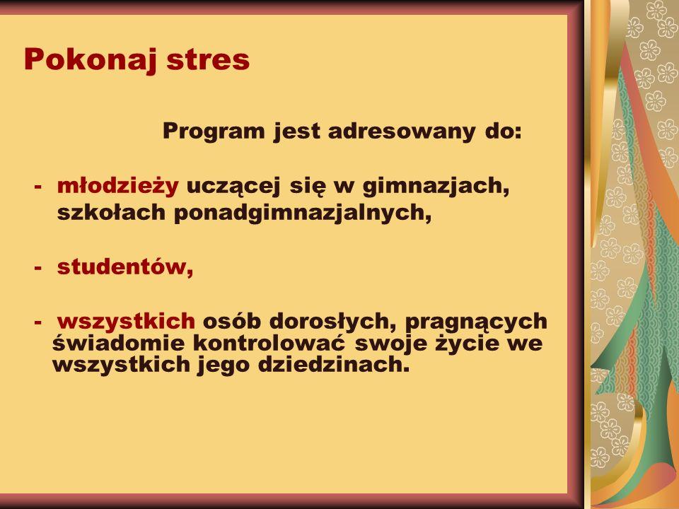 Pokonaj stres Program jest adresowany do: