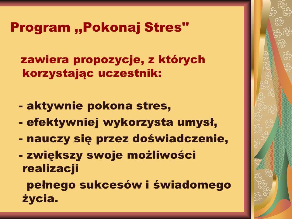 Program ,,Pokonaj Stres zawiera propozycje, z których korzystając uczestnik: - aktywnie pokona stres,