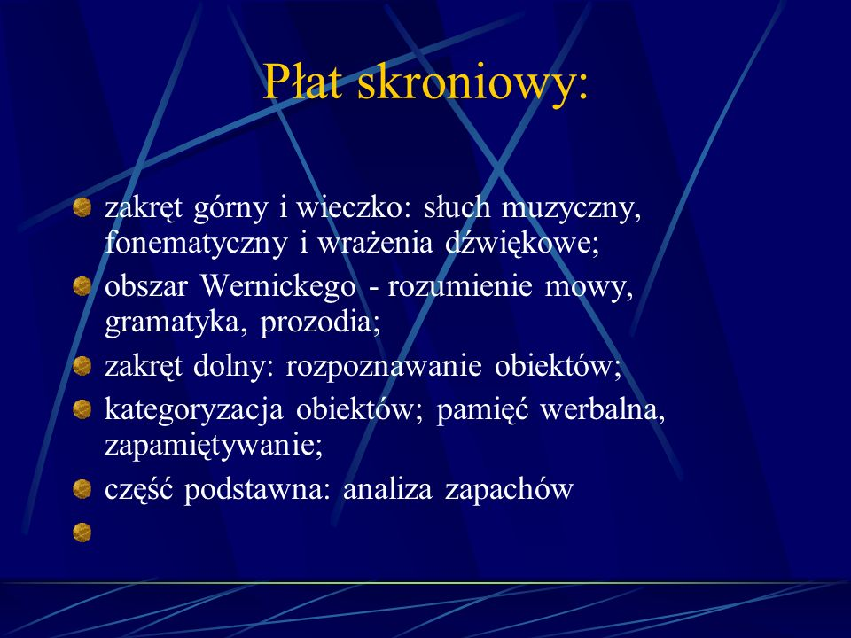 Płat skroniowy: zakręt górny i wieczko: słuch muzyczny, fonematyczny i wrażenia dźwiękowe; obszar Wernickego - rozumienie mowy, gramatyka, prozodia;