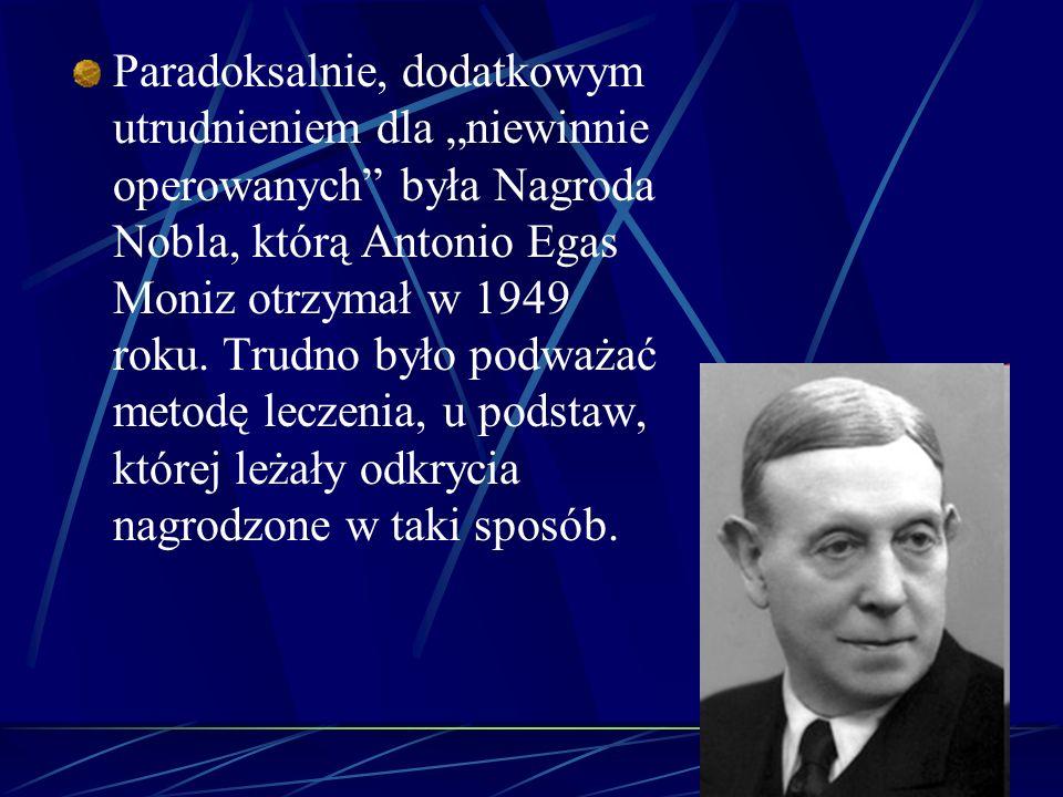 """Paradoksalnie, dodatkowym utrudnieniem dla """"niewinnie operowanych była Nagroda Nobla, którą Antonio Egas Moniz otrzymał w 1949 roku."""