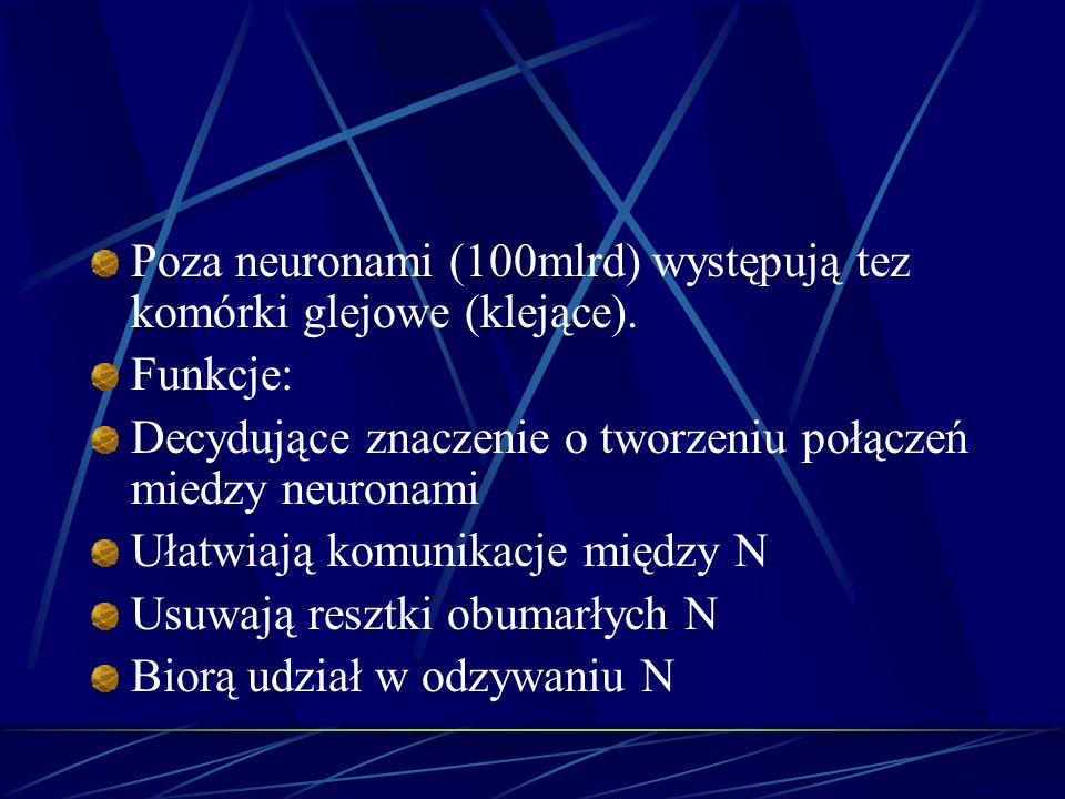 Poza neuronami (100mlrd) występują tez komórki glejowe (klejące).