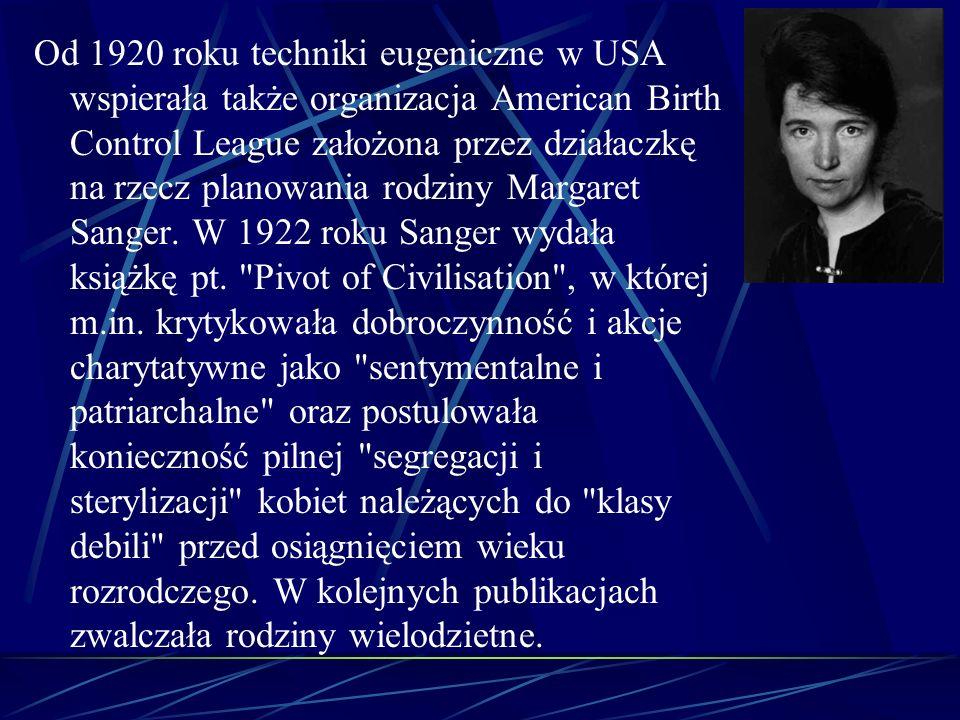 Od 1920 roku techniki eugeniczne w USA wspierała także organizacja American Birth Control League założona przez działaczkę na rzecz planowania rodziny Margaret Sanger.