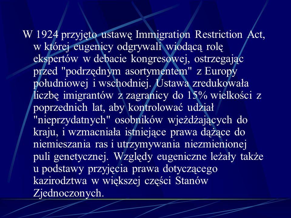 W 1924 przyjęto ustawę Immigration Restriction Act, w której eugenicy odgrywali wiodącą rolę ekspertów w debacie kongresowej, ostrzegając przed podrzędnym asortymentem z Europy południowej i wschodniej.