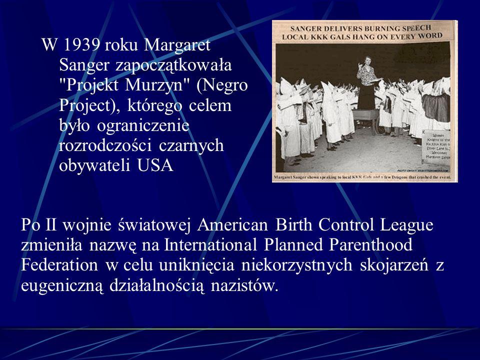 W 1939 roku Margaret Sanger zapoczątkowała Projekt Murzyn (Negro Project), którego celem było ograniczenie rozrodczości czarnych obywateli USA