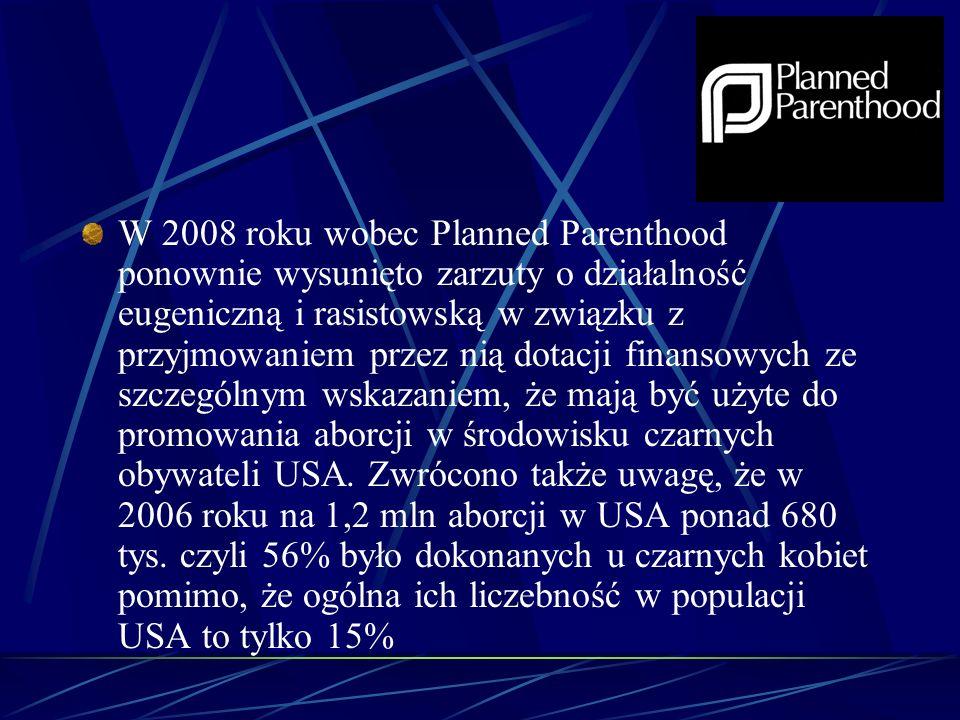 W 2008 roku wobec Planned Parenthood ponownie wysunięto zarzuty o działalność eugeniczną i rasistowską w związku z przyjmowaniem przez nią dotacji finansowych ze szczególnym wskazaniem, że mają być użyte do promowania aborcji w środowisku czarnych obywateli USA.