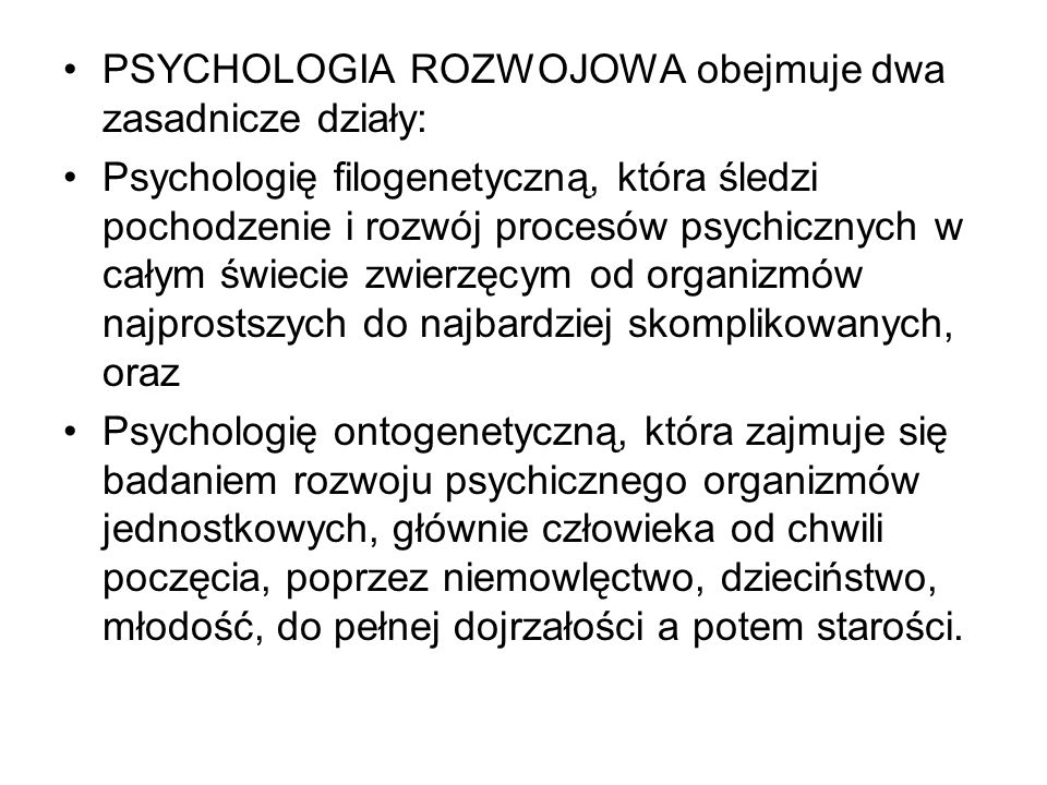 PSYCHOLOGIA ROZWOJOWA obejmuje dwa zasadnicze działy:
