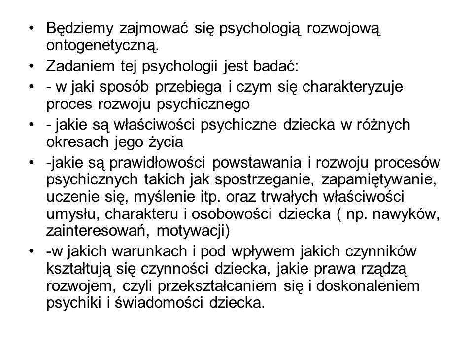 Będziemy zajmować się psychologią rozwojową ontogenetyczną.