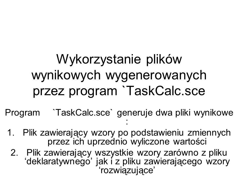Program `TaskCalc.sce` generuje dwa pliki wynikowe :