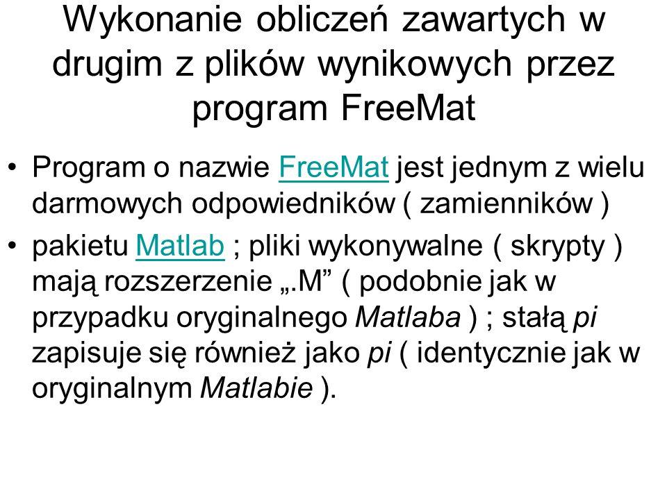 Wykonanie obliczeń zawartych w drugim z plików wynikowych przez program FreeMat