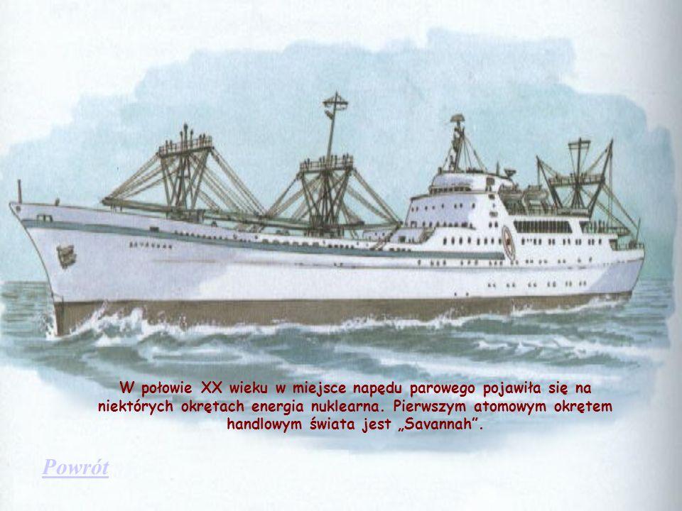 """W połowie XX wieku w miejsce napędu parowego pojawiła się na niektórych okrętach energia nuklearna. Pierwszym atomowym okrętem handlowym świata jest """"Savannah ."""