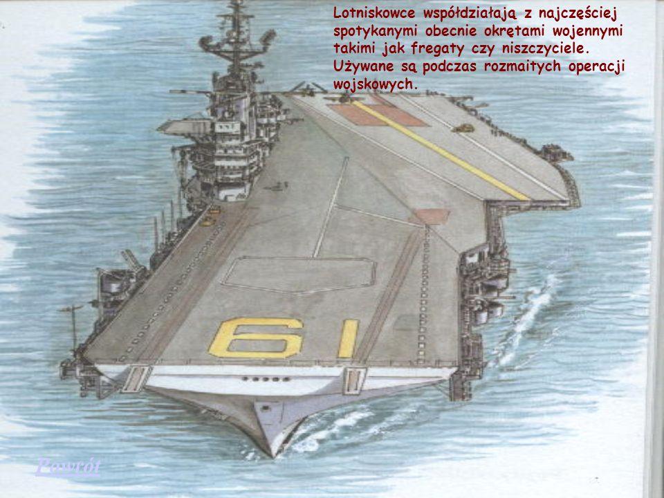 Lotniskowce współdziałają z najczęściej spotykanymi obecnie okrętami wojennymi takimi jak fregaty czy niszczyciele. Używane są podczas rozmaitych operacji wojskowych.