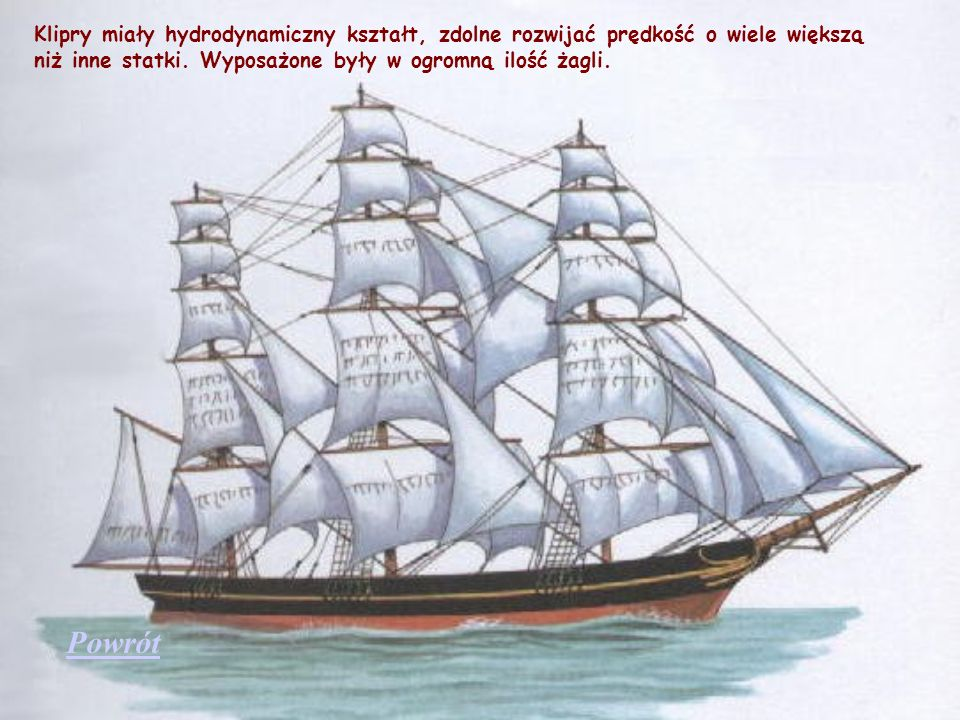 Klipry miały hydrodynamiczny kształt, zdolne rozwijać prędkość o wiele większą niż inne statki. Wyposażone były w ogromną ilość żagli.