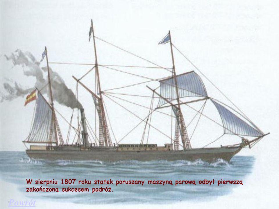 W sierpniu 1807 roku statek poruszany maszyną parową odbył pierwszą zakończoną sukcesem podróż.