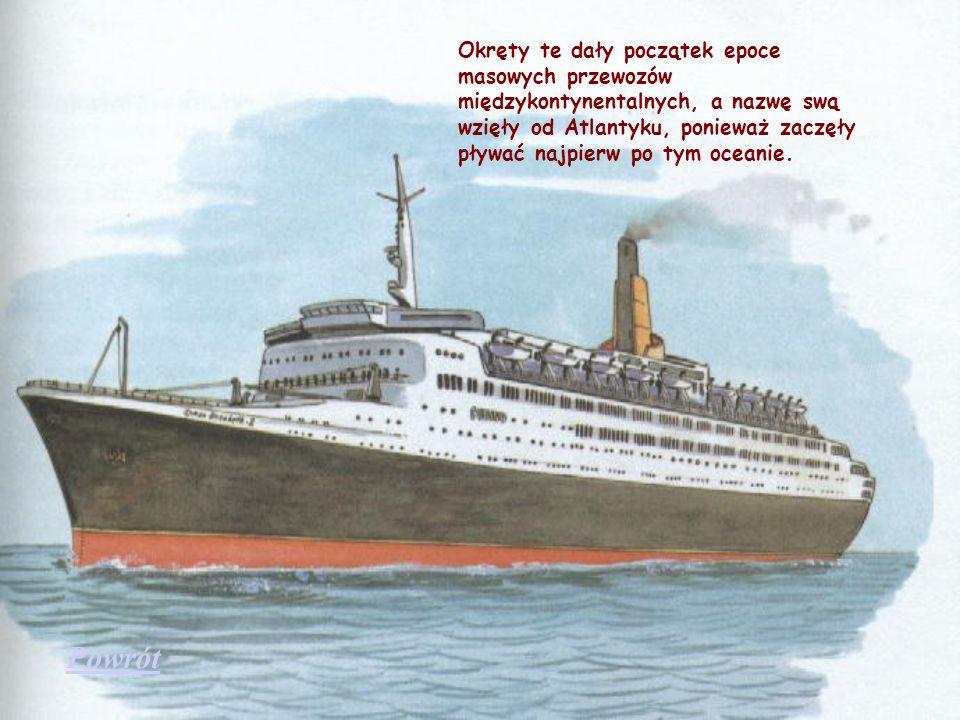 Okręty te dały początek epoce masowych przewozów międzykontynentalnych, a nazwę swą wzięły od Atlantyku, ponieważ zaczęły pływać najpierw po tym oceanie.