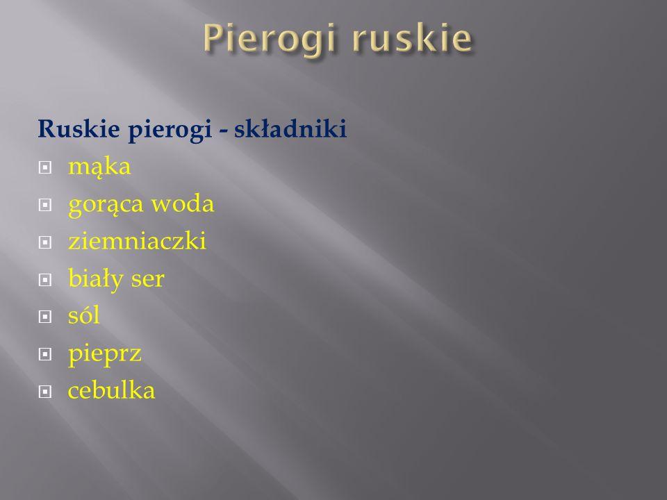 Pierogi ruskie Ruskie pierogi - składniki mąka gorąca woda ziemniaczki