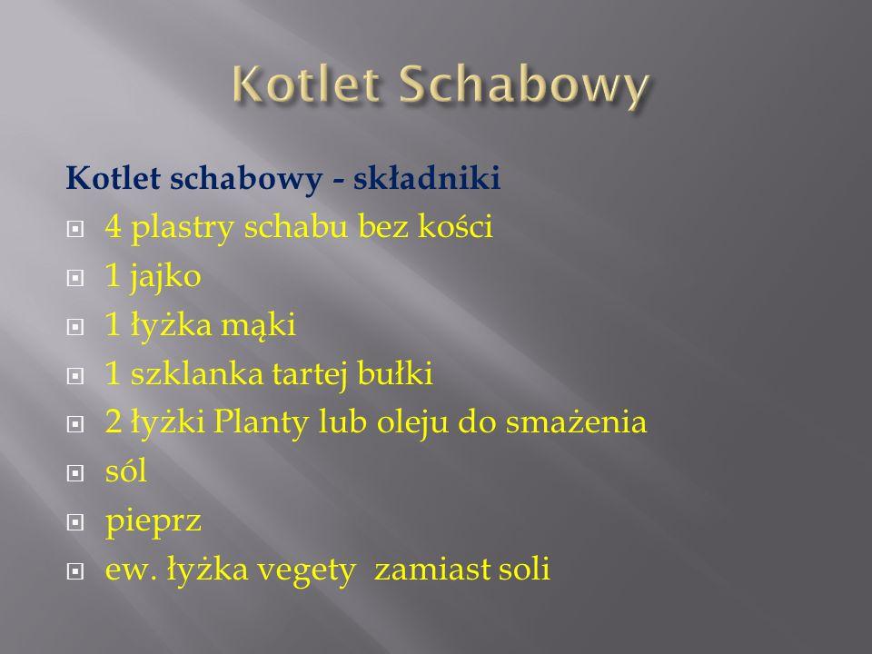 Kotlet Schabowy Kotlet schabowy - składniki 4 plastry schabu bez kości