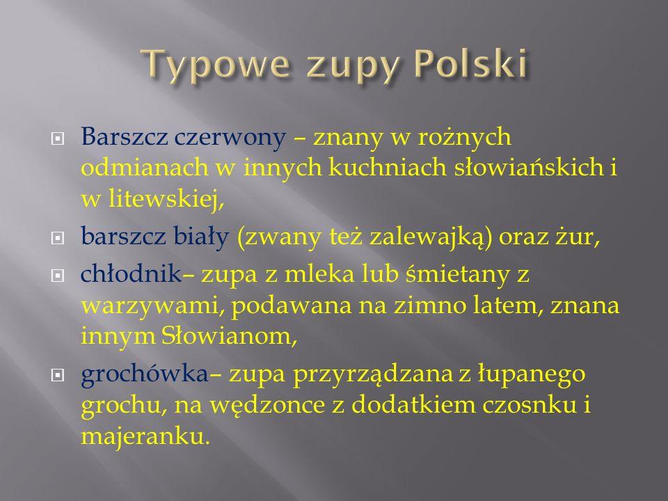 Typowe zupy Polski Barszcz czerwony – znany w rożnych odmianach w innych kuchniach słowiańskich i w litewskiej,