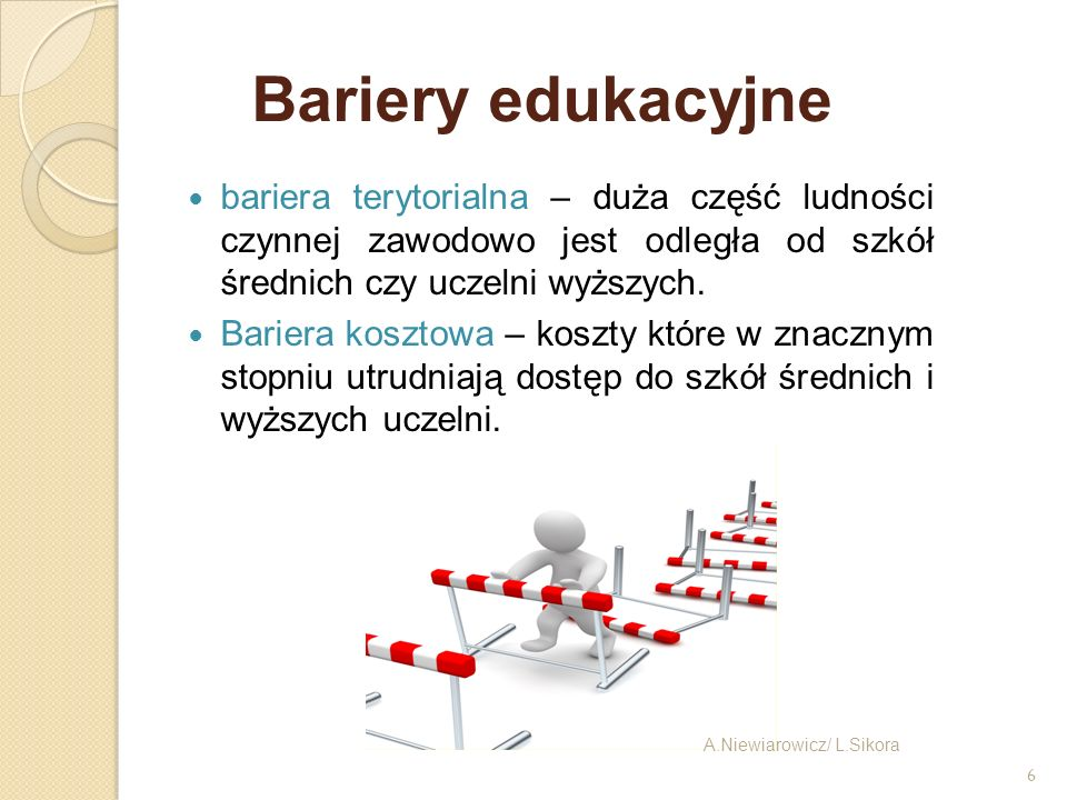 Bariery edukacyjnebariera terytorialna – duża część ludności czynnej zawodowo jest odległa od szkół średnich czy uczelni wyższych.