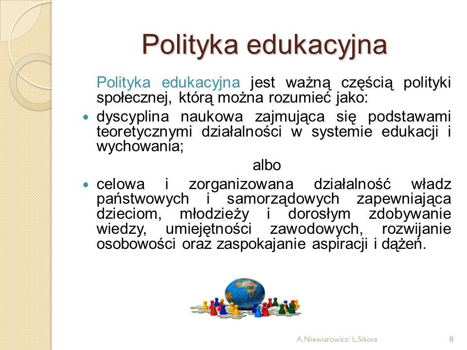 Polityka edukacyjna Polityka edukacyjna jest ważną częścią polityki społecznej, którą można rozumieć jako: