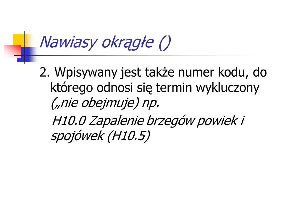 """Nawiasy okrągłe () 2. Wpisywany jest także numer kodu, do którego odnosi się termin wykluczony (""""nie obejmuje) np."""