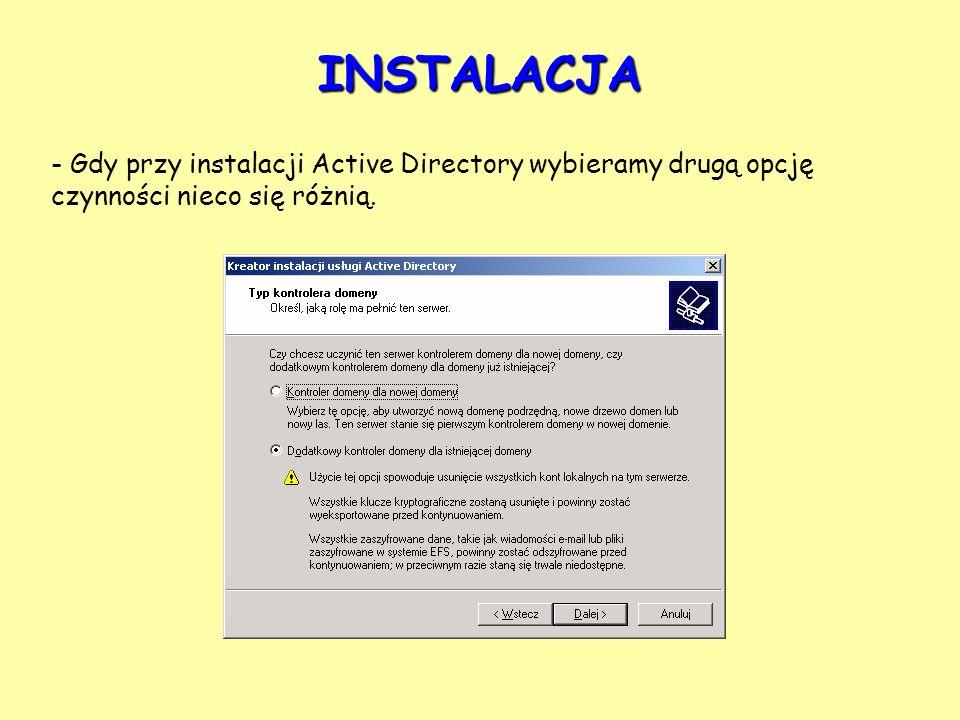 INSTALACJA - Gdy przy instalacji Active Directory wybieramy drugą opcję czynności nieco się różnią.