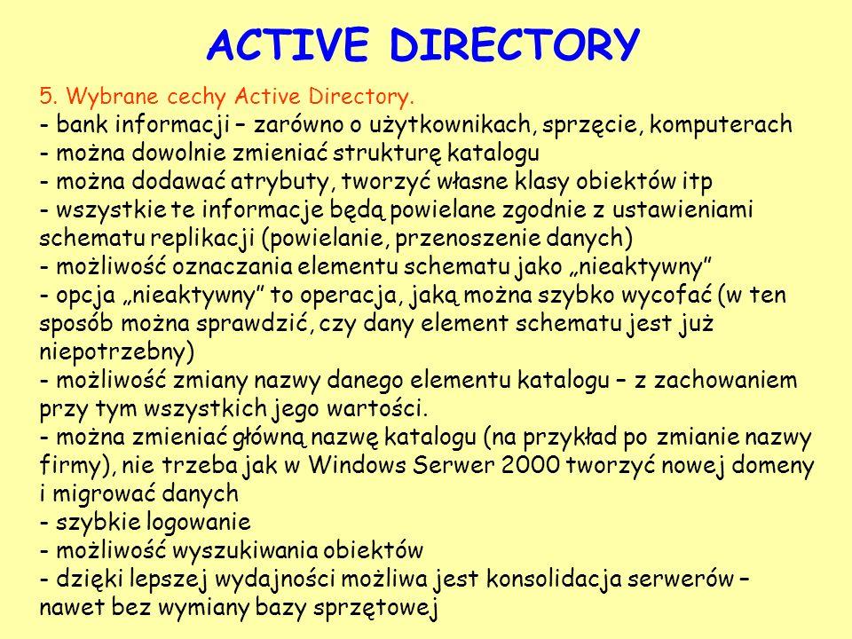 ACTIVE DIRECTORY 5. Wybrane cechy Active Directory. bank informacji – zarówno o użytkownikach, sprzęcie, komputerach.