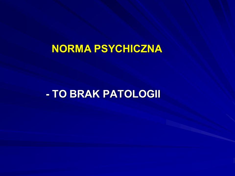 NORMA PSYCHICZNA - TO BRAK PATOLOGII