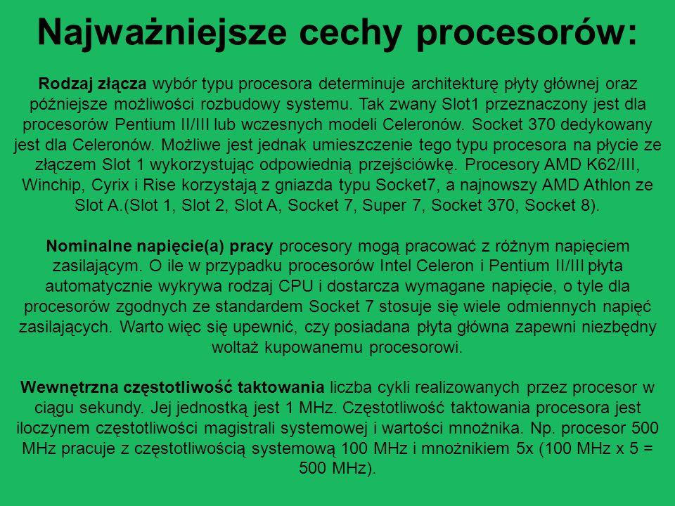 Najważniejsze cechy procesorów: Rodzaj złącza wybór typu procesora determinuje architekturę płyty głównej oraz późniejsze możliwości rozbudowy systemu.