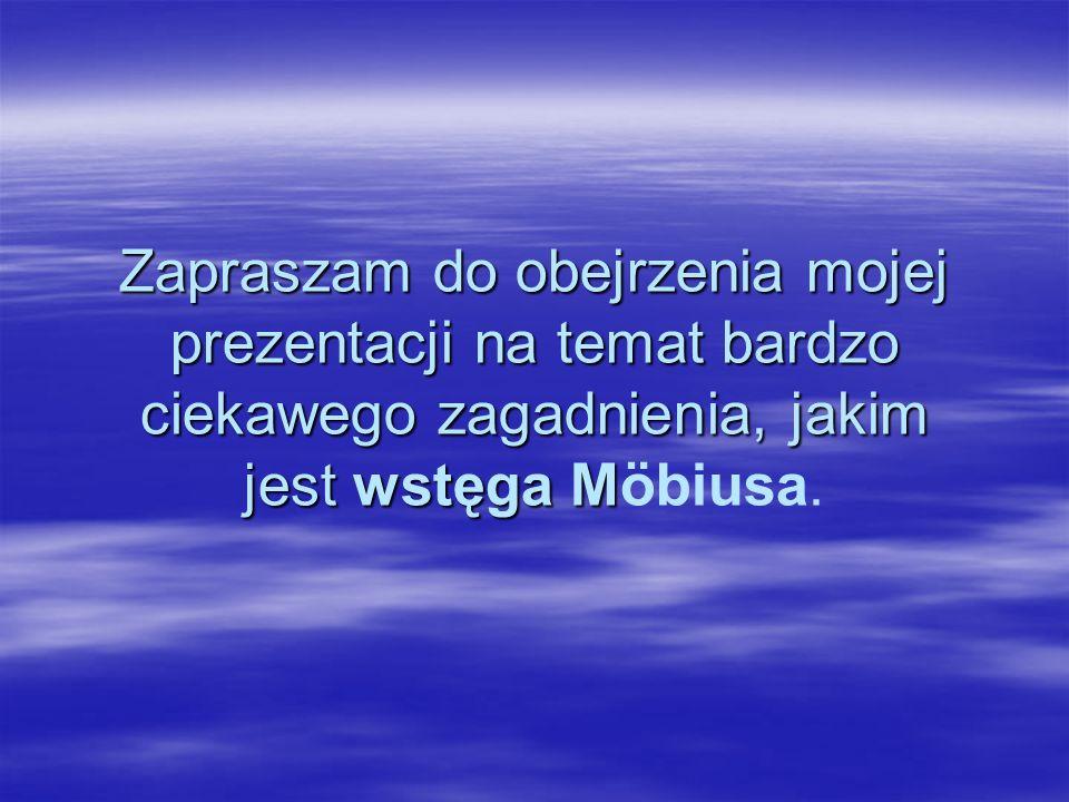 Zapraszam do obejrzenia mojej prezentacji na temat bardzo ciekawego zagadnienia, jakim jest wstęga Möbiusa.