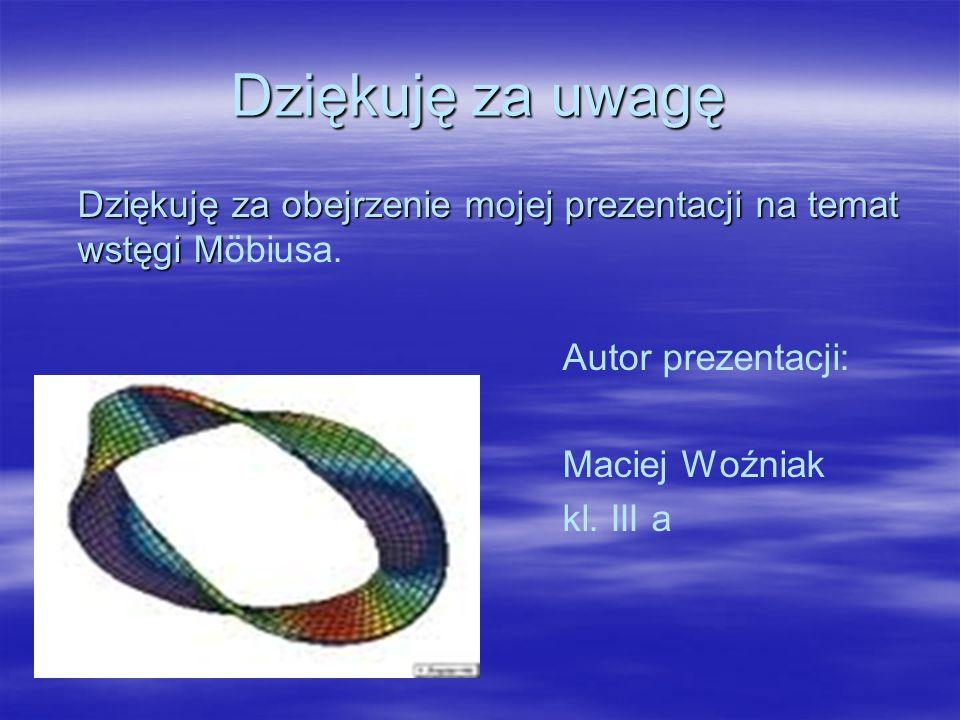 Dziękuję za uwagę Dziękuję za obejrzenie mojej prezentacji na temat wstęgi Möbiusa. Autor prezentacji: