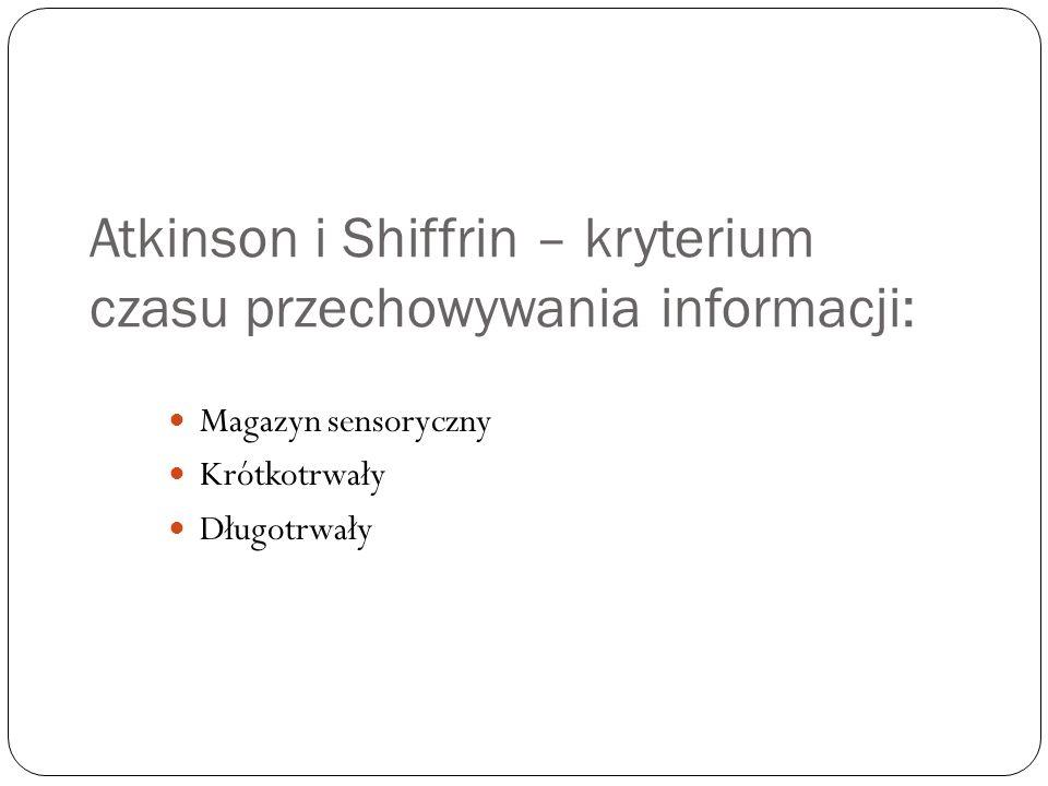 Atkinson i Shiffrin – kryterium czasu przechowywania informacji: