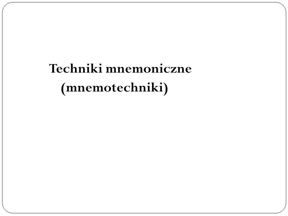 Techniki mnemoniczne (mnemotechniki)