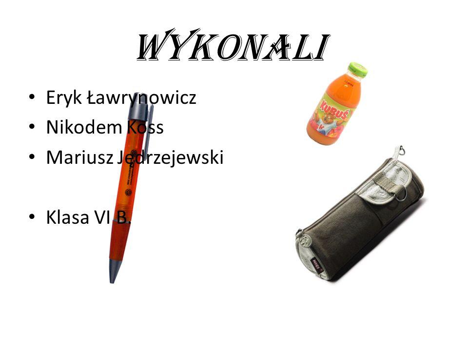 WYKONALI Eryk Ławrynowicz Nikodem Koss Mariusz Jędrzejewski