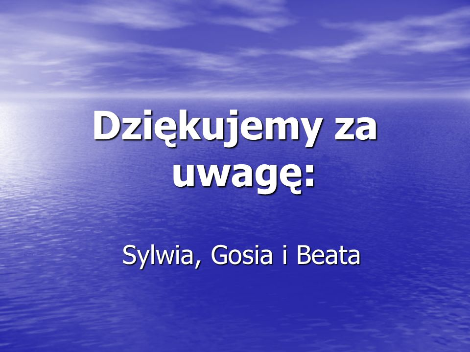 Dziękujemy za uwagę: Sylwia, Gosia i Beata