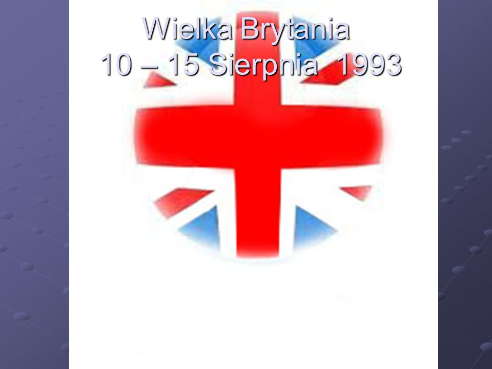Wielka Brytania 10 – 15 Sierpnia 1993