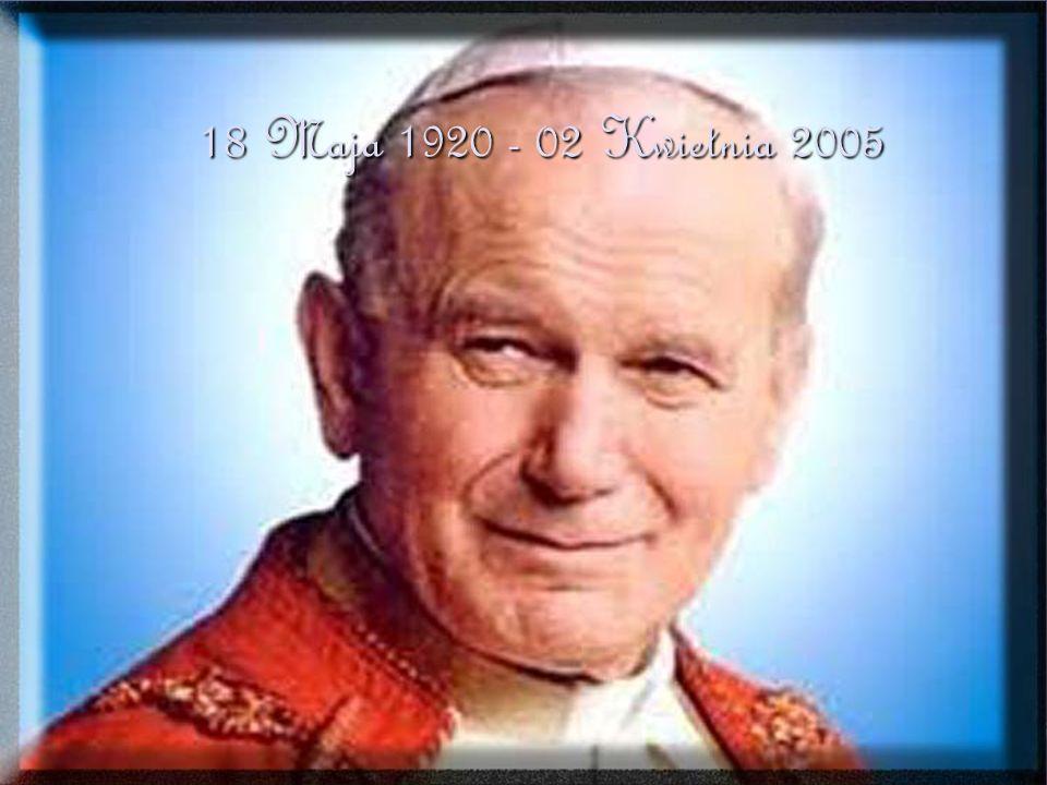18 Maja 1920 - 02 Kwietnia 2005