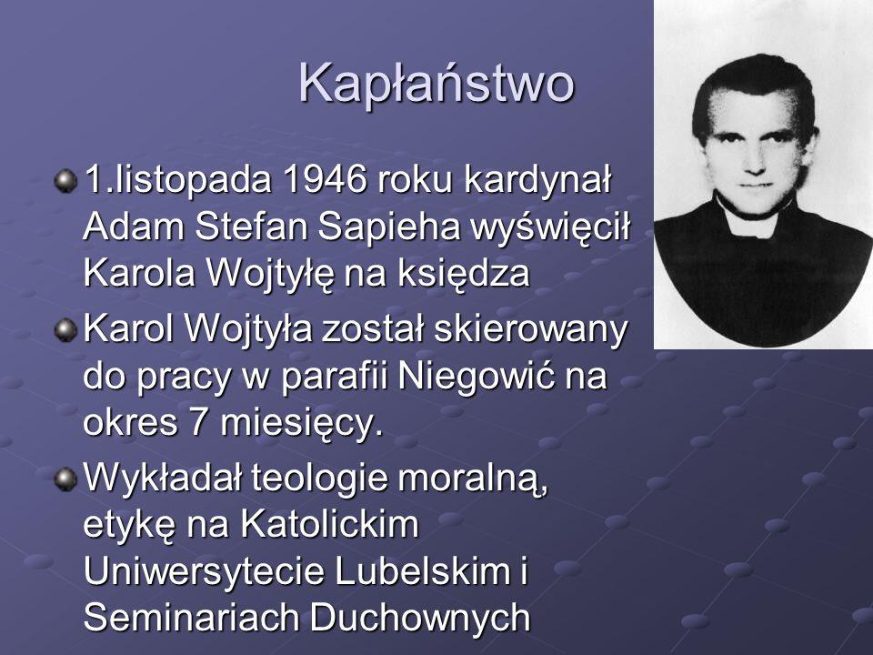 Kapłaństwo 1.listopada 1946 roku kardynał Adam Stefan Sapieha wyświęcił Karola Wojtyłę na księdza.